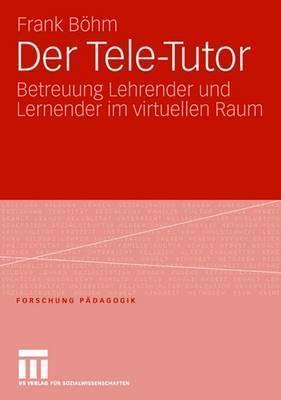 Der Tele-Tutor: Betreuung Lehrender Und Lernender Im Virtuellen Raum  by  Frank B. Hm