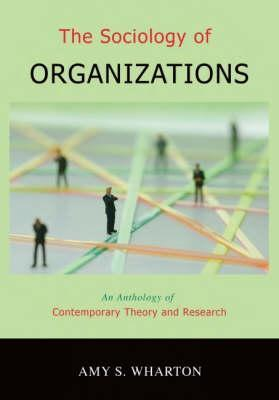 The Sociology of Organizations: An Anthology of Contemporary Theory and Research  by  Amy S. Wharton