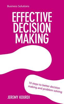 BSS: Effective Decision Making: 10 Steps to Better Decision Making and Problem Solving Jeremy Kourdi Kourdi
