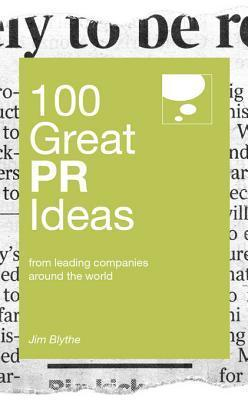 100 Great PR Ideas Jim Blythe Blythe
