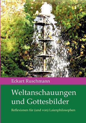 Weltanschauungen Und Gottesbilder  by  Eckart Ruschmann