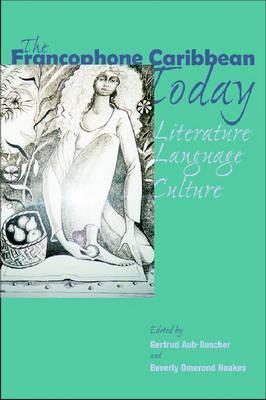 The Francophone Caribbean Today: Literature, Language, Culture  by  Gertrud Aub-Buscher