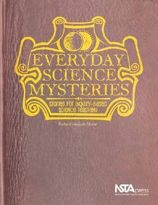 Everyday Science Mysteries: Stories for Inquiry-Based Science Teaching  by  Richard Konicek-Moran