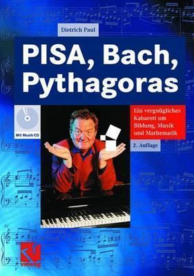Pisa, Bach, Pythagoras: Ein Vergn Gliches Kabarett Um Bildung, Musik Und Mathematik  by  Dietrich Paul