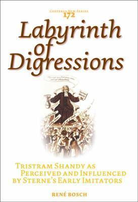 Labyrinth of Digressions: Tristram Shandy as Perceived and Influenced Sternes Early Imitators by R.P. Bosch