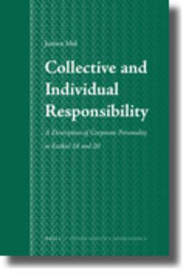 Collective And Individual Responsibility: A Description Of Corporate Personality In Ezekiel 18 And 20 Jurrien Mol