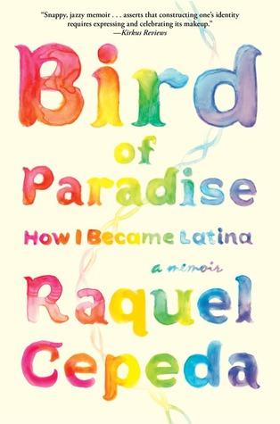 Bird of Paradise: How I Became Latina  by  Raquel Cepeda