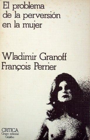 El problema de la perversión en la mujer François Perrier