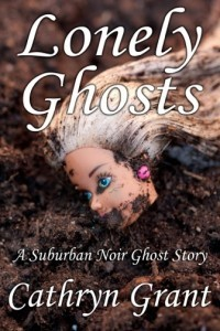Lonely Ghosts (A Suburban Noir Ghost Story #6)  by  Cathryn Grant
