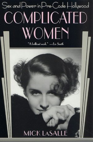 Complicated Women: Sex and Power in Pre-Code Hollywood Mick LaSalle