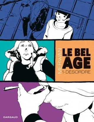 Le Bel Âge, Tome 1: Désordre (Bel Age, #1)  by  Merwan