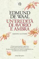 Uneredità di avorio e ambra. Edizione illustrata  by  Edmund de Waal