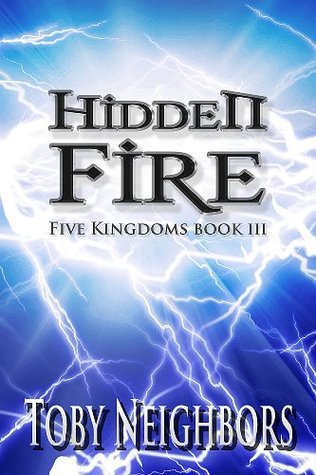 Hidden Fire (The Five Kingdoms, #3)  by  Toby Neighbors