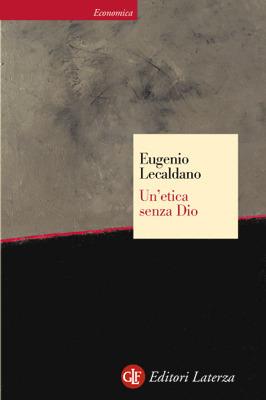 Unetica senza Dio  by  Eugenio Lecaldano