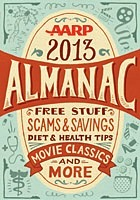 2013 Almanac: Free Stuff, Scams and Savings, Diet and Health Tips, Movie Classics and More AARP