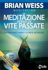 In meditazione verso le vite passate - Un percorso verso la pace interiore Brian L. Weiss