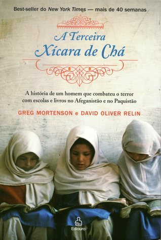 A Terceira Xícara de Chá: A História de um Homem que Combateu o Terror com Escolas e Livros no Afeganistão e no Paquistão  by  Greg Mortenson
