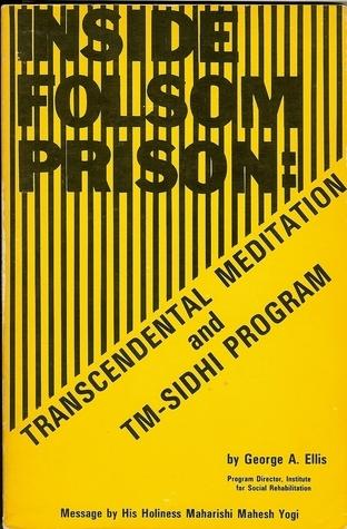 Inside Folsom Prison: Transcendental Meditation And Tm Sidhi Program George A. Ellis