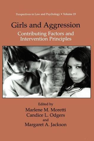 Girls and Aggression: Contributing Factors and Intervention Principles  by  Marlene M. Moretti