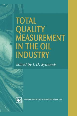 Total Quality Measurement in the Oil Industry  by  J D Symonds