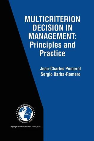 Multicriterion Decision in Management: Principles and Practice  by  Jean-Charles Pomerol
