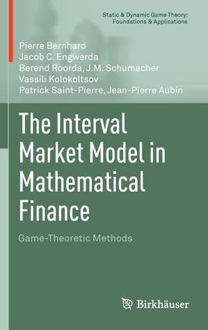 The Interval Market Model in Mathematical Finance: Game-Theoretic Methods Jean-Pierre Aubin