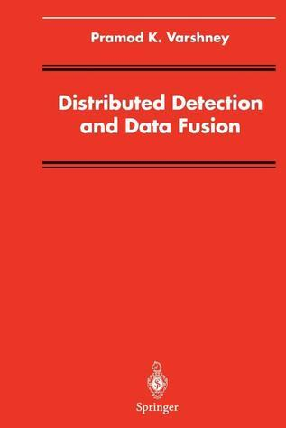 Distributed Detection and Data Fusion  by  Pramod K Varshney