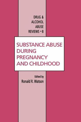 Substance Abuse During Pregnancy and Childhood  by  Roland R Watson