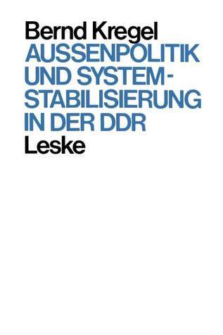 Aussenpolitik Und Systemstabilisierung in Der Ddr Bernd Kregel