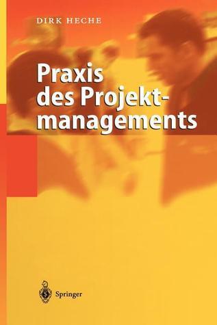 Praxis Des Projektmanagements  by  Dirk Heche