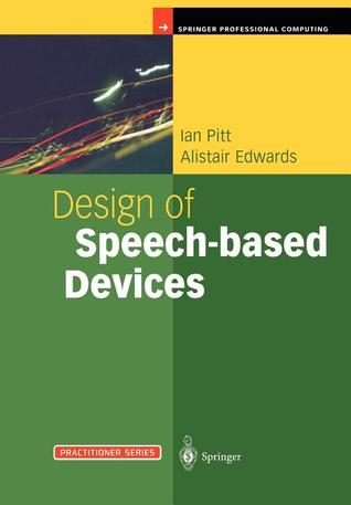 Design of Speech-based Devices: A Practical Guide (Practitioner Series) Ian Pitt