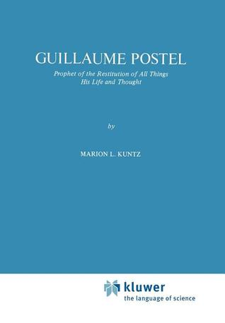 Guillaume Postel: Prophet of the Restitution of All Things His Life and Thought  by  M.L. Kuntz