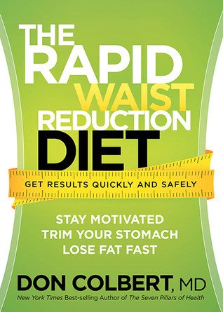 The Rapid Waist Reduction Diet: Get Results Quickly and Safely  by  Don Colbert