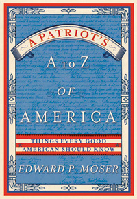A Patriots A to Z of America: Things Every Good American Should Know  by  Edward P. Moser