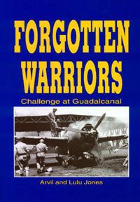 Forgotten Warriors: Challenge at Guadalcanal Arvil Jones