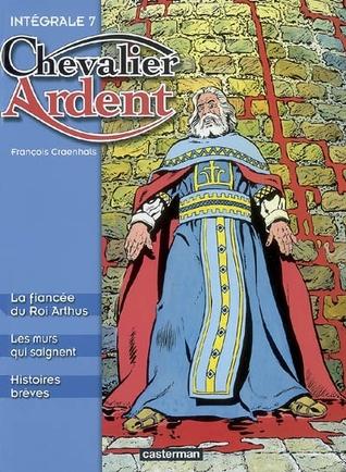 Chevalier Ardent: intégrale 7  by  François Craenhals