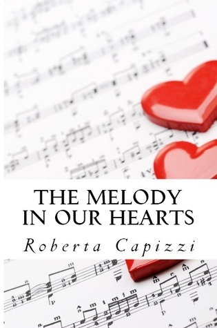The Melody in our Hearts (Melody, #1) Roberta Capizzi