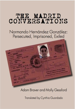 The Madrid Conversations: Normando Hernandez Gonzalez: Persecuted, Imprisoned, Exiled  by  Adam Braver