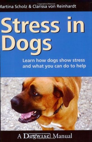 Stress in Dogs: Learn How Dogs Show Stress and What You Can Do to Help  by  Martina Scholz