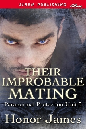 Their Improbable Mating (Paranormal Protections Unit #3) Honor James