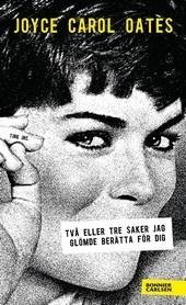Två eller tre saker jag glömde berätta för dig Joyce Carol Oates