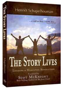 The Story Lives: Leading a Missional Revolution Henriet Schapelhouman