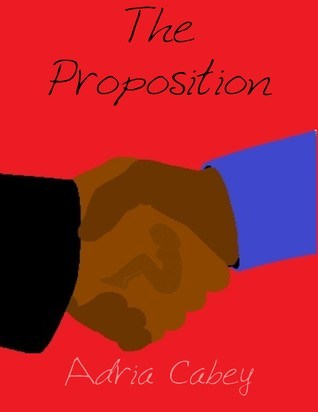 The Proposition  by  Adria Cabey