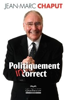 Politiquement incorrect  by  Jean-Marc Chaput
