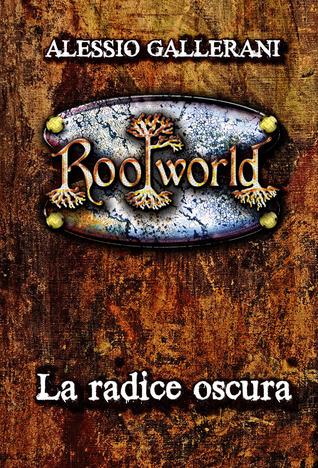 La Radice oscura (RootWorld, #1)  by  Alessio Gallerani