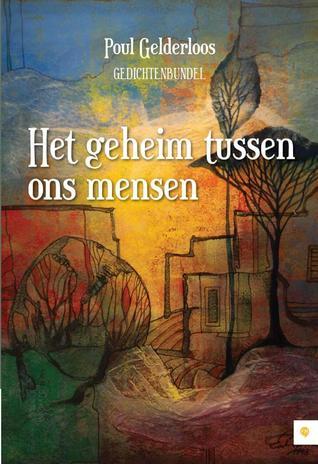 Het geheim tussen ons mensen  by  Poul Gelderloos