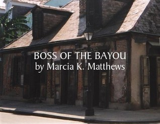 Boss of the Bayou Marcia K. Matthews