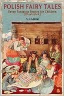 Polish Fairy Tales: Seven Fantastic Stories for Children  by  Antoni Józef Gliński