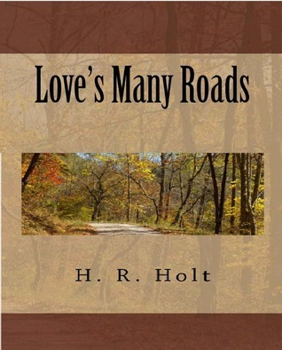 Love's Many Roads  by  H.R. Holt