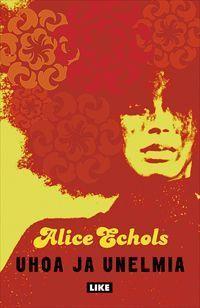 Uhoa ja unelmia: 60-luvun jälkijäristyksiä Alice Echols